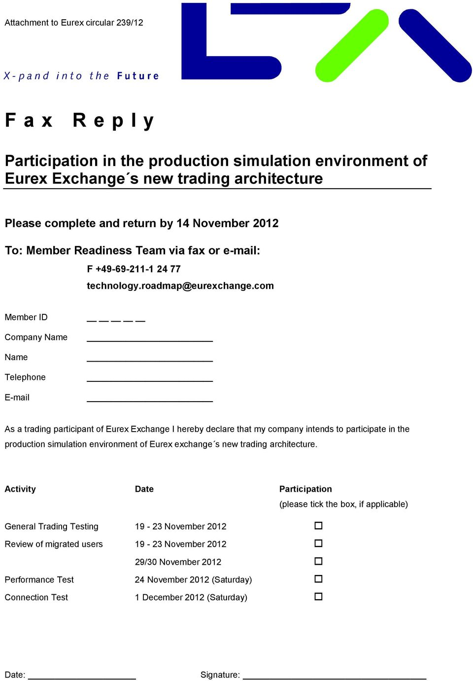 com Member ID Company Name Name Telephone E-mail As a trading participant of Eurex Exchange I hereby declare that my company intends to participate in the production simulation environment of Eurex