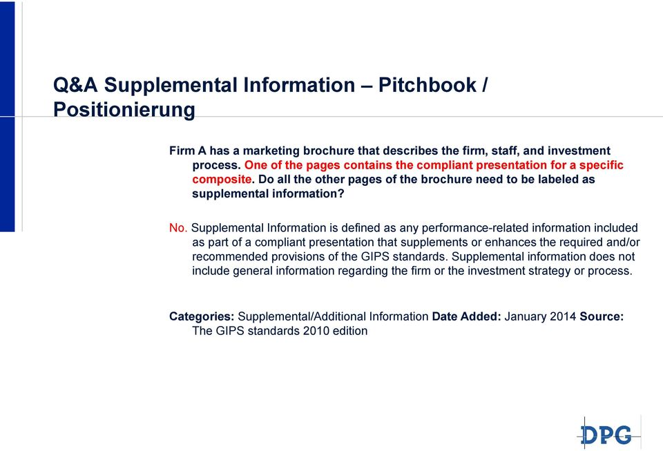 Supplemental Information is defined as any performance-related information included as part of a compliant presentation that supplements or enhances the required and/or recommended
