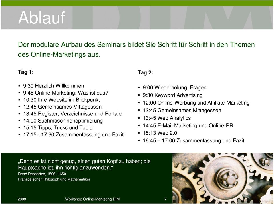 Fazit Tag 2: 9:00 Wiederholung, Fragen 9:30 Keyword Advertising 12:00 Online-Werbung und Affiliate-Marketing 12:45 Gemeinsames Mittagessen 13:45 Web Analytics 14:45 E-Mail-Marketing und Online-PR