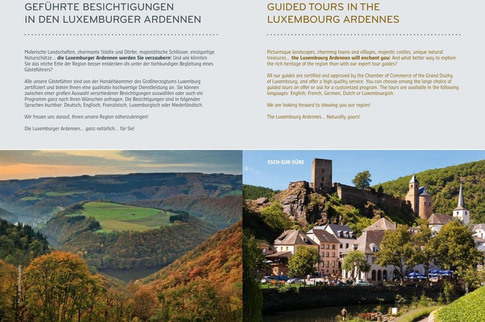 Pcturesque landscapes, charmng towns and vllages, majestc castles, unque natural treasures the Luxembourg Ardennes wll enchant you!