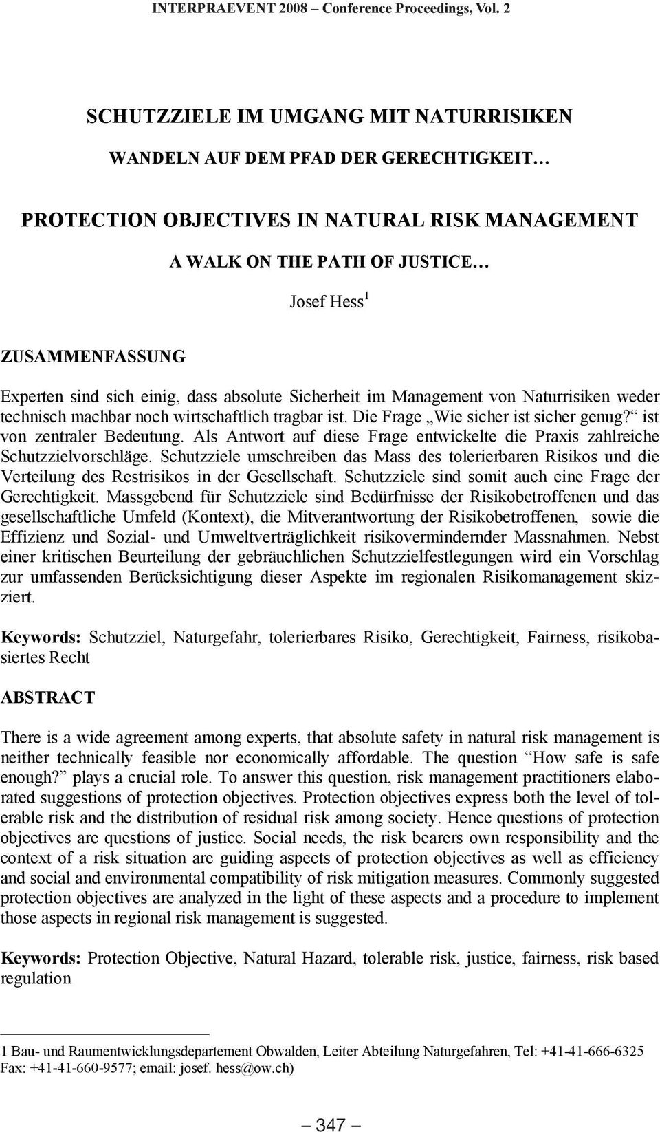 MANAGEMENT PROTECTION OBJECTIVES IN NATURAL RISK MANAGEMENT A WALK ON THE PATH OF JUSTICE A WALK ON THE PATH OF JUSTICE Josef Hess 1 Josef Hess 1 ZUSAMMENFASSUNG ZUSAMMENFASSUNG Experten sind sich