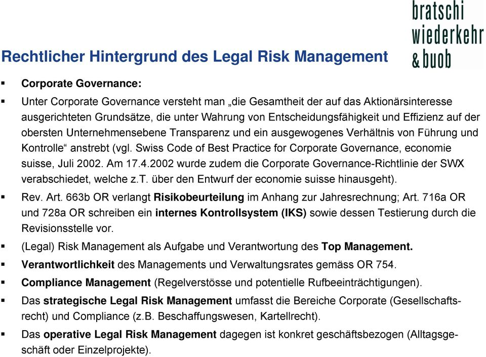 Swiss Code of Best Practice for Corporate Governance, economie suisse, Juli 2002. Am 17.4.2002 wurde zudem die Corporate Governance-Richtlinie der SWX verabschiedet, welche z.t. über den Entwurf der economie suisse hinausgeht).