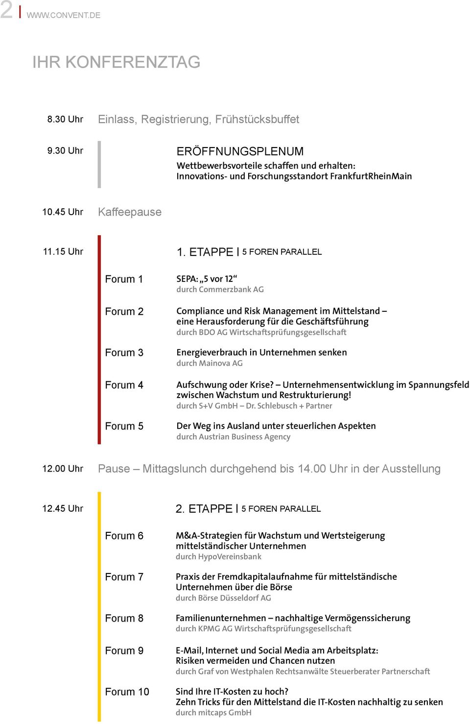 Etappe 5 Foren parallel Forum 1 SEPA: 5 vor 12 durch Commerzbank AG Forum 2 Compliance und Risk Management im Mittelstand eine Herausforderung für die Geschäftsführung durch BDO AG