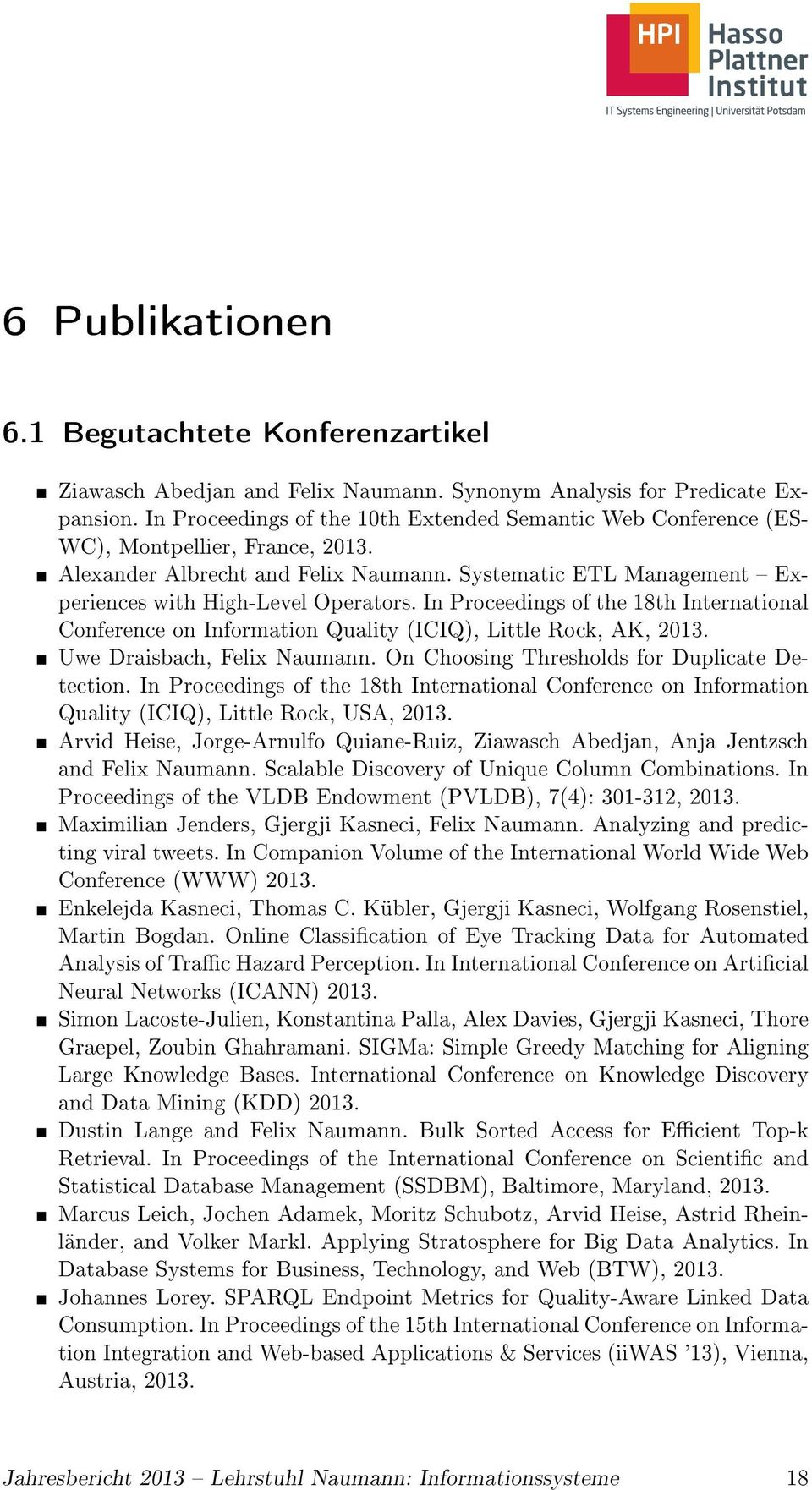 In Proceedings of the 18th International Conference on Information Quality (ICIQ), Little Rock, AK, 2013. Uwe Draisbach, Felix Naumann. On Choosing Thresholds for Duplicate Detection.