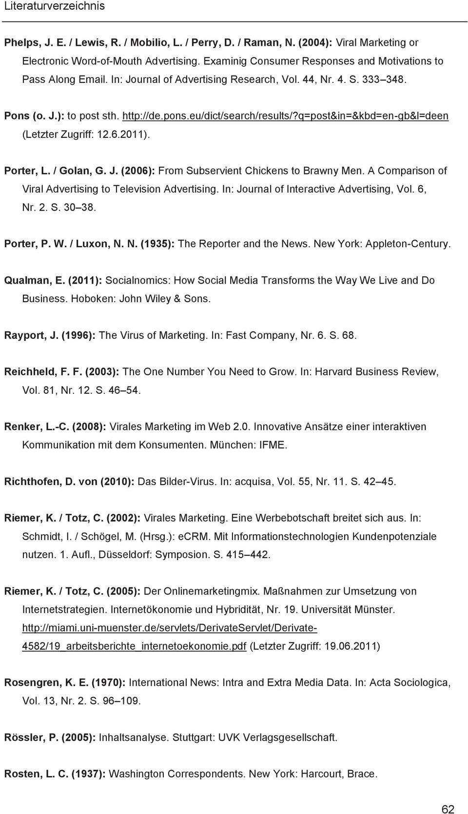 / Golan, G. J. (2006): From Subservient Chickens to Brawny Men. A Comparison of Viral Advertising to Television Advertising. In: Journal of Interactive Advertising, Vol. 6, Nr. 2. S. 30 38. Porter, P.