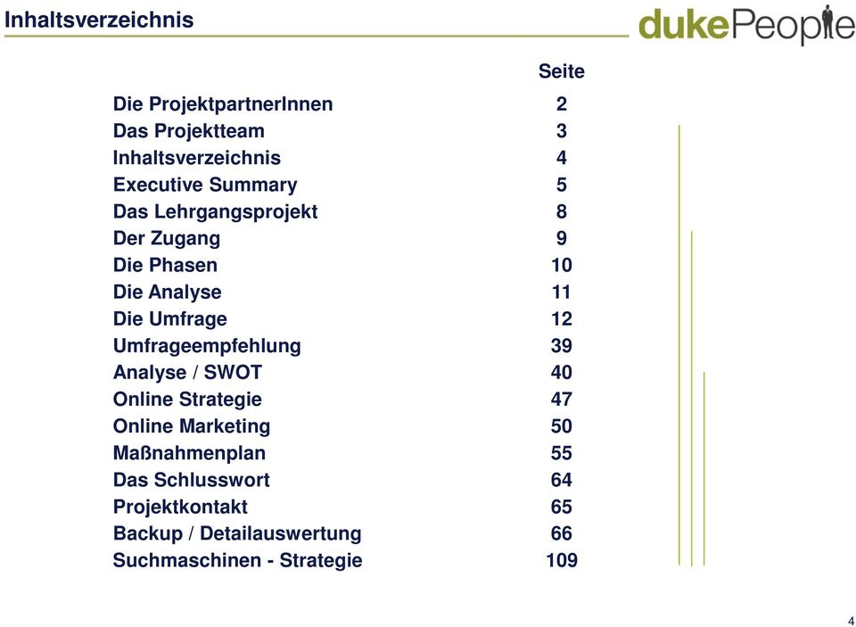Umfrage 12 Umfrageempfehlung 39 Analyse / SWOT 40 Online Strategie 47 Online Marketing 50