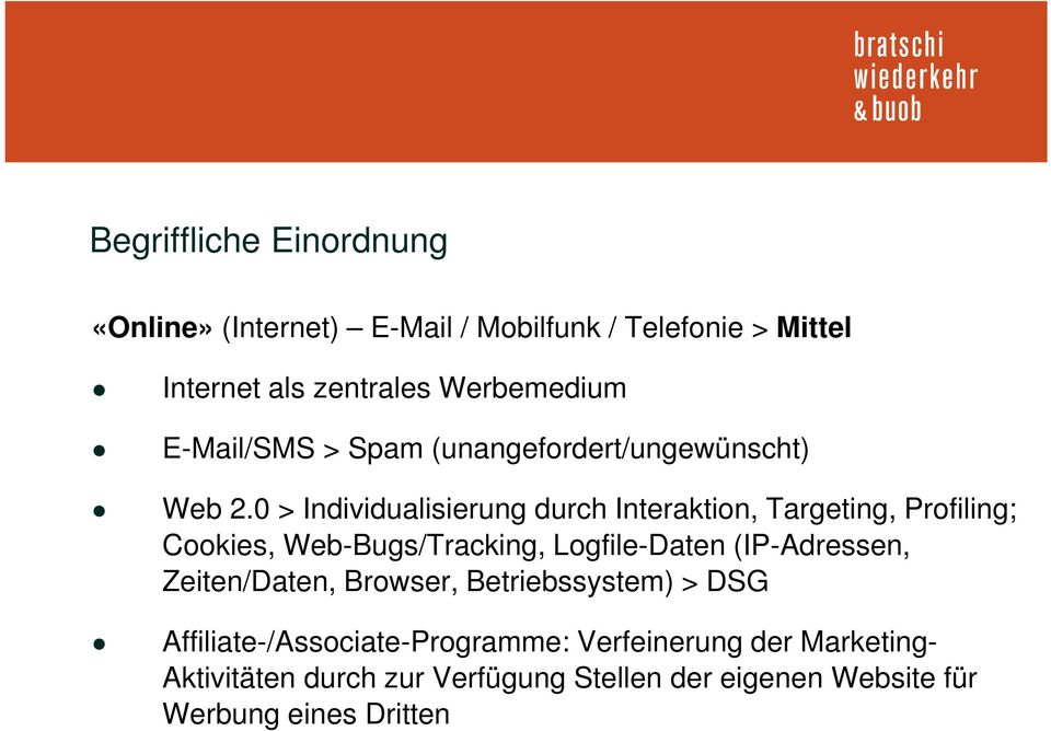 0 > Individualisierung durch Interaktion, Targeting, Profiling; Cookies, Web-Bugs/Tracking, Logfile-Daten (IP-Adressen,
