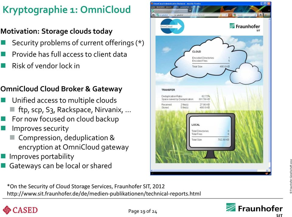 backup Improves security Compression, deduplication & encryption at OmniCloud gateway Improves portability Gateways can be local or shared *On the