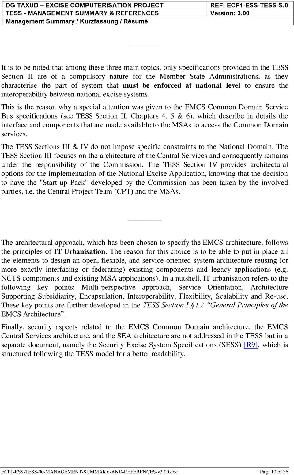 This is the reason why a special attention was given to the EMCS Common Domain Service Bus specifications (see TESS Section II, Chapters 4, 5 & 6), which describe in details the interface and