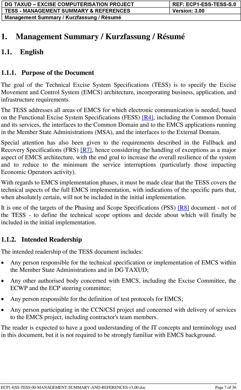 The TESS addresses all areas of EMCS for which electronic communication is needed, based on the Functional Excise System Specifications (FESS) [R4], including the Common Domain and its services, the
