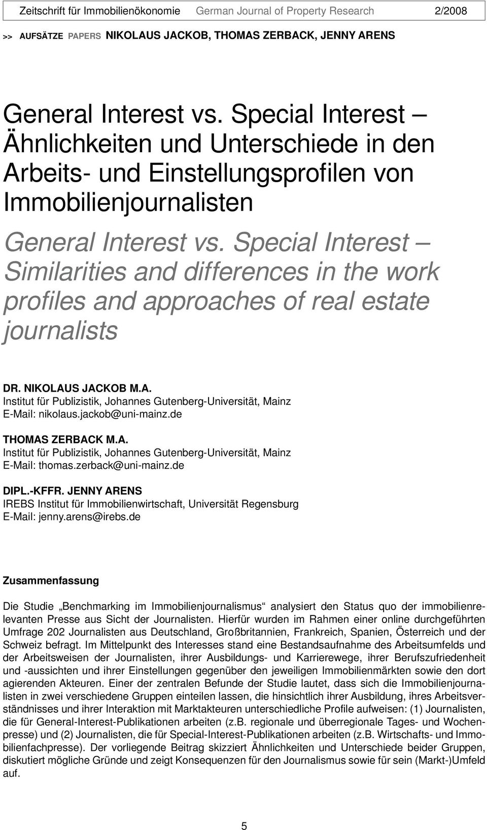 Special Interest Similarities and differences in the work profiles and approaches of real estate journalists Dr. Nikolaus Jackob M.A.