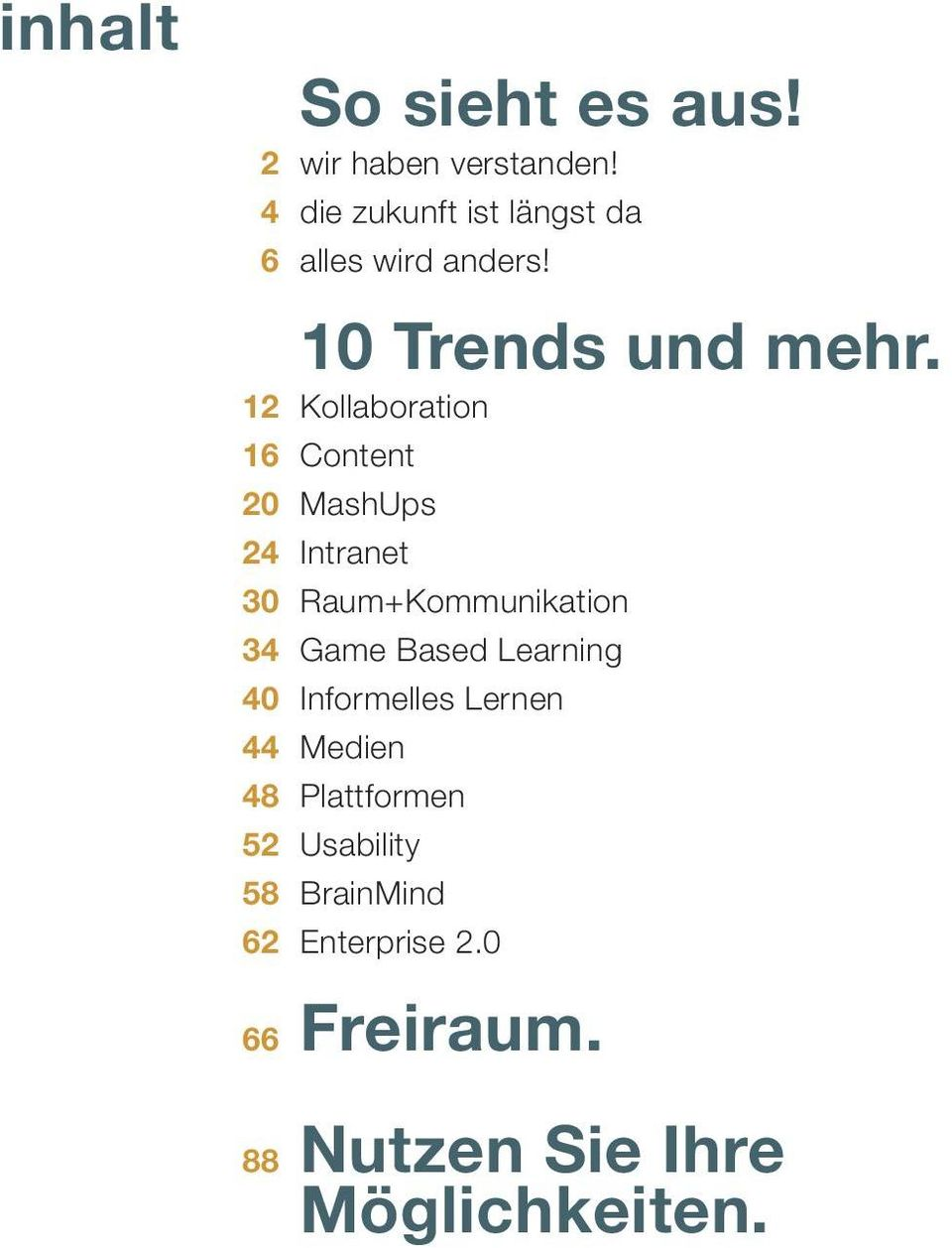 12 Kollaboration 16 Content 20 MashUps 24 Intranet 30 Raum+Kommunikation 34 Game Based