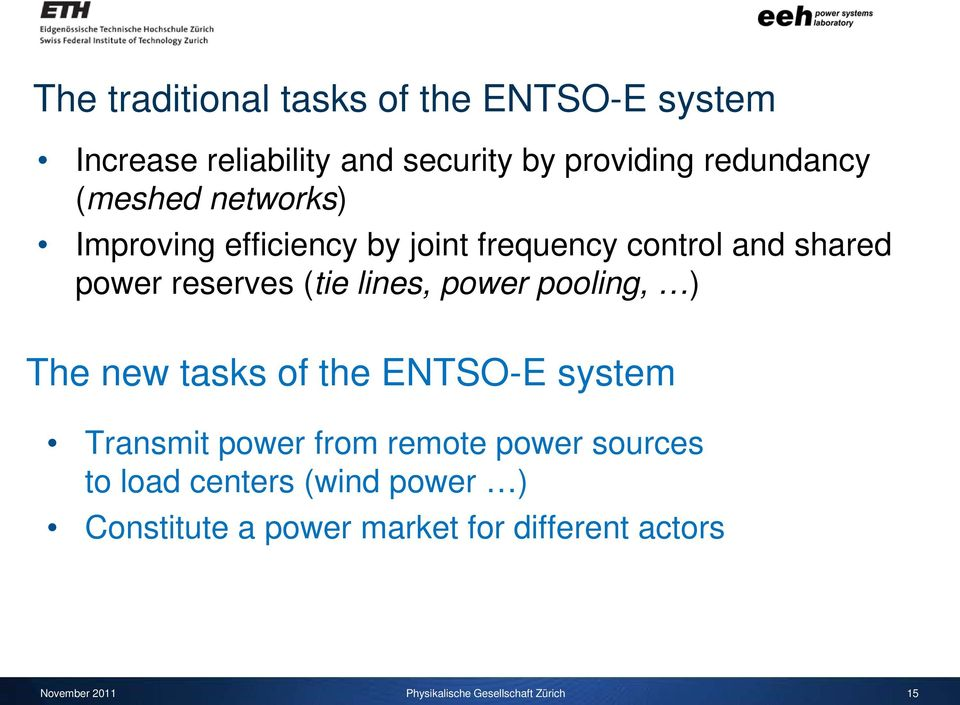 poolng, ) The new tasks of the ENTSO-E system Transmt power from remote power sources to load centers