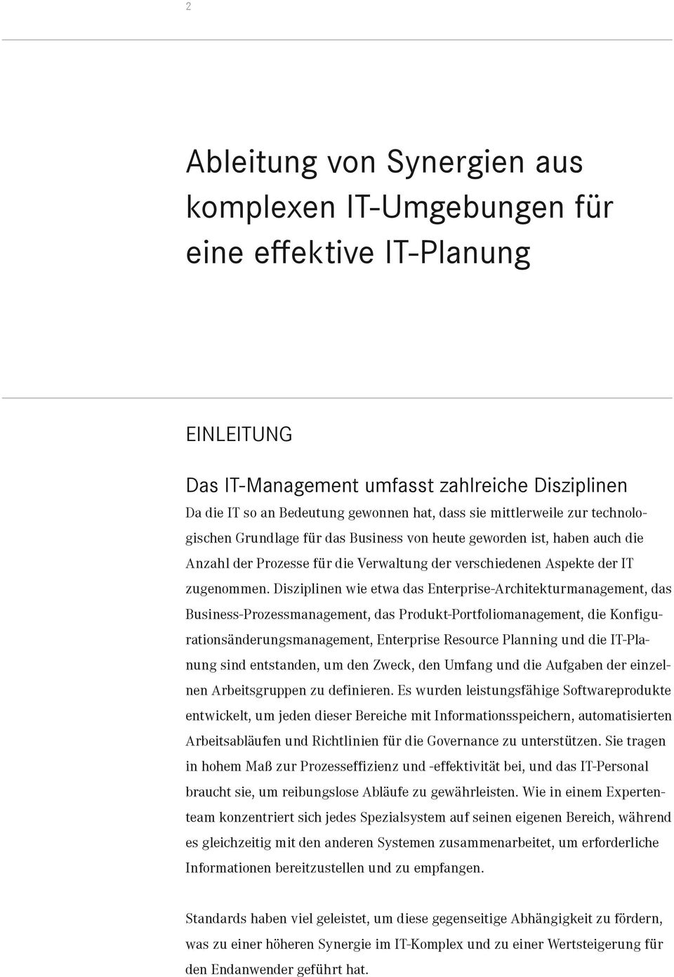 Disziplinen wie etwa das Enterprise-Architekturmanagement, das Business-Prozessmanagement, das Produkt-Portfoliomanagement, die Konfigurationsänderungsmanagement, Enterprise Resource Planning und die