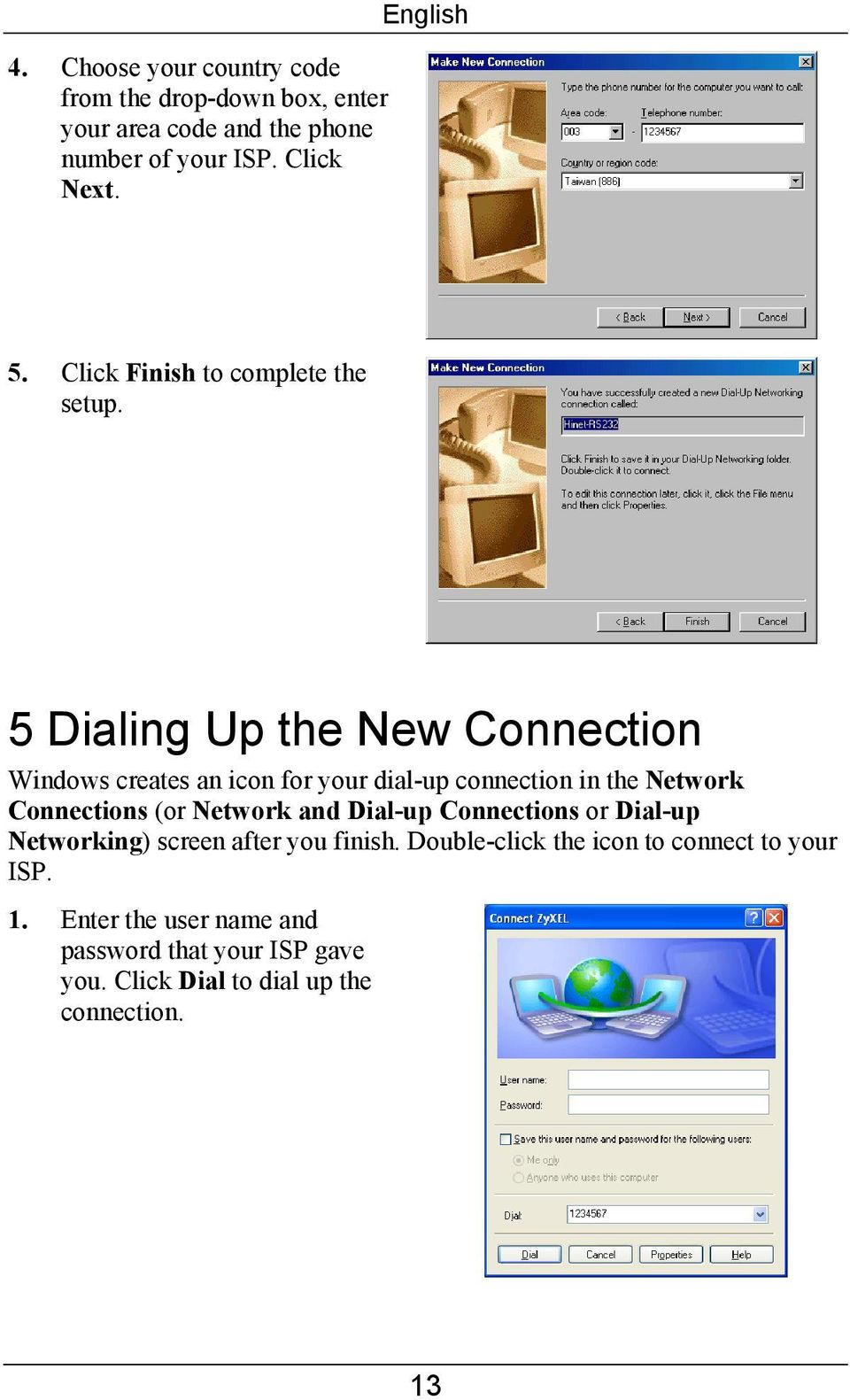 5 Dialing Up the New Connection Windows creates an icon for your dial-up connection in the Network Connections (or Network and
