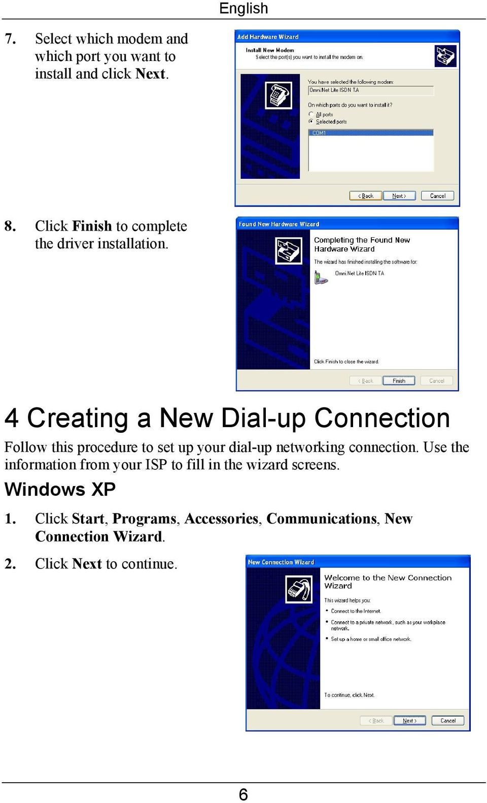 4 Creating a New Dial-up Connection Follow this procedure to set up your dial-up networking connection.