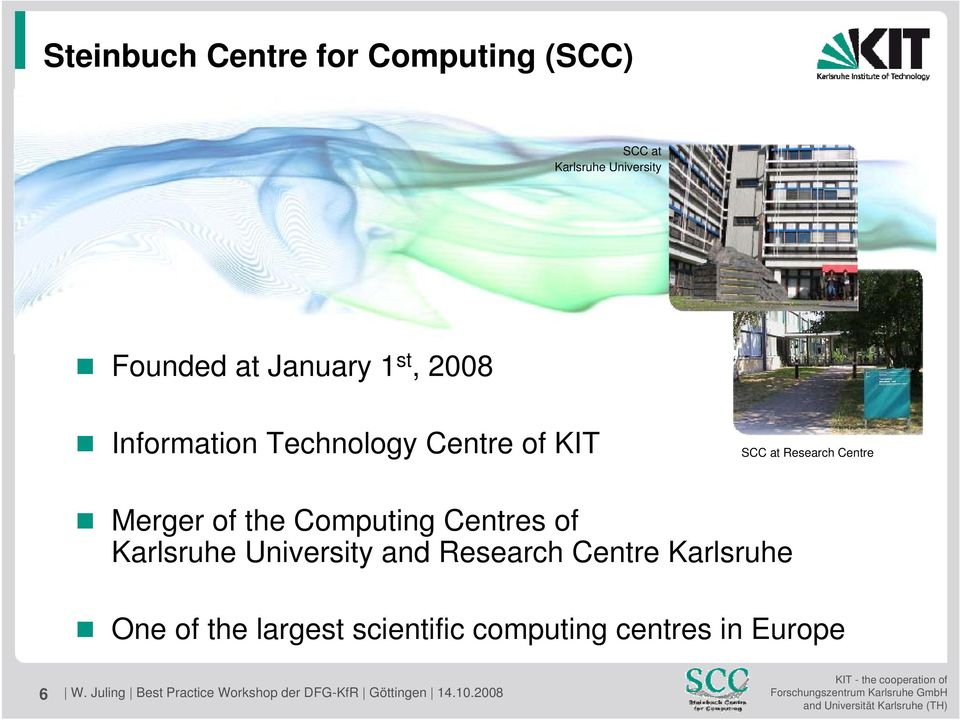 Karlsruhe University and Research Centre Karlsruhe One of the largest scientific computing