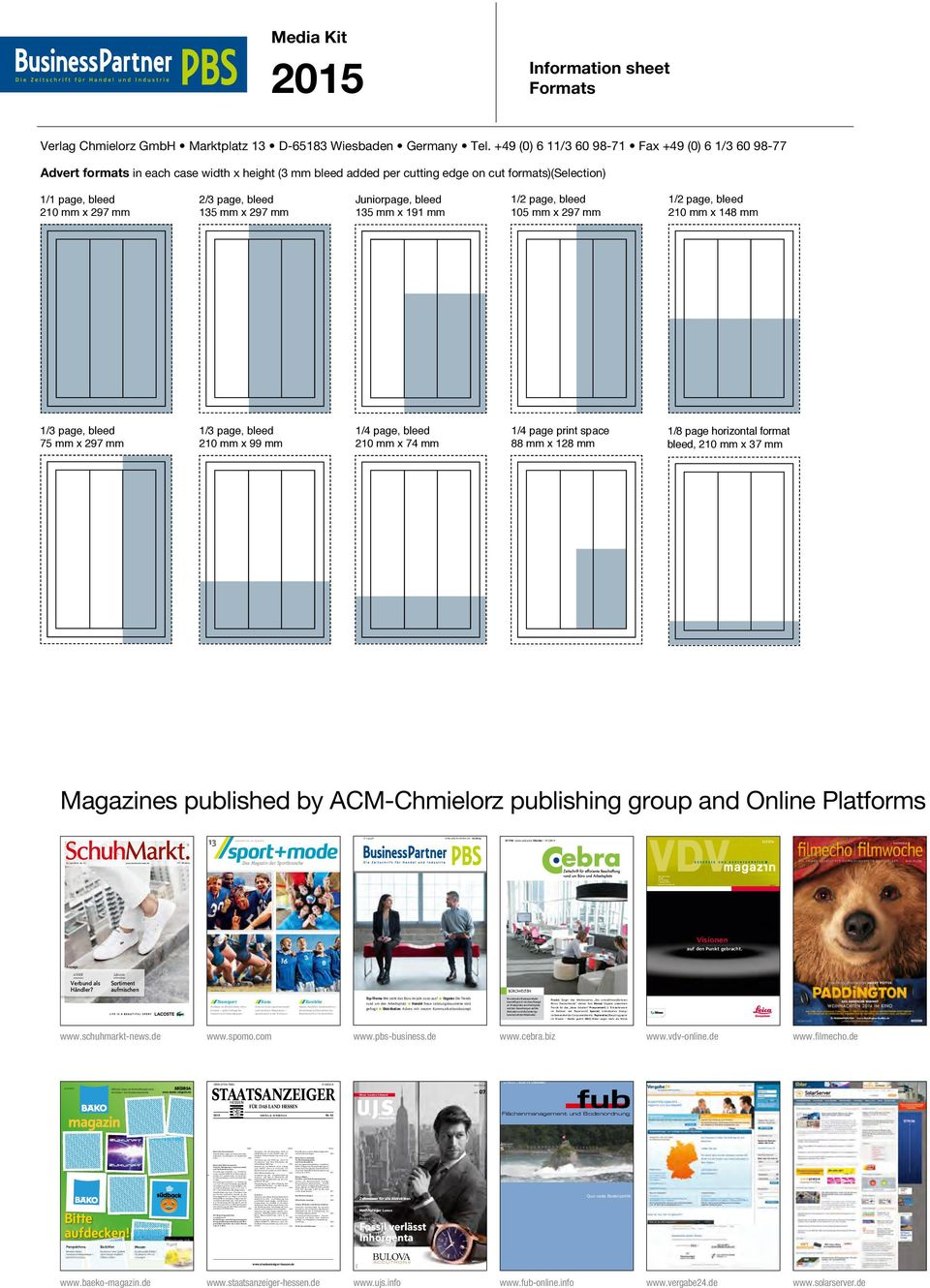 1/4 page print space 88 mm x 128 mm 1/8 page horizontal format bleed, 210 mm x 37 mm Magazines published by ACM-Chmielorz publishing group and Online Platforms 13 20. Juni 2014 Nr. 13 www.