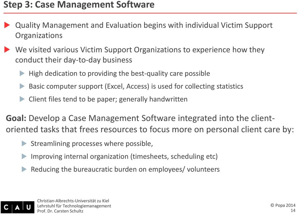 statistics Client files tend to be paper; generally handwritten Goal: Develop a Case Management Software integrated into the clientoriented tasks that frees resources to focus