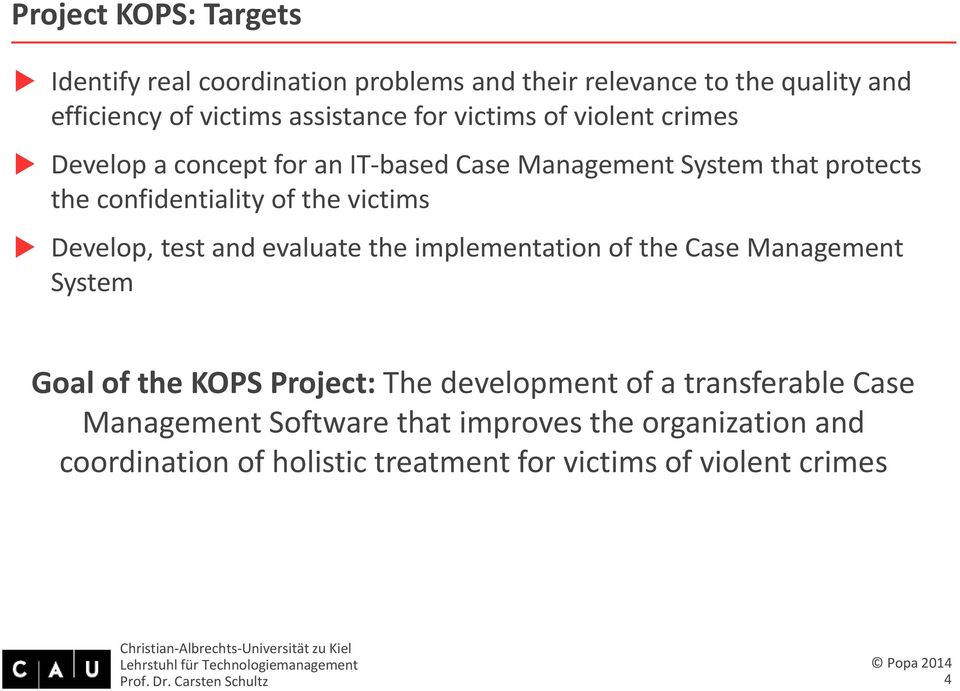 victims Develop, test and evaluate the implementation of the Case Management System Goal of the KOPS Project: The development of a