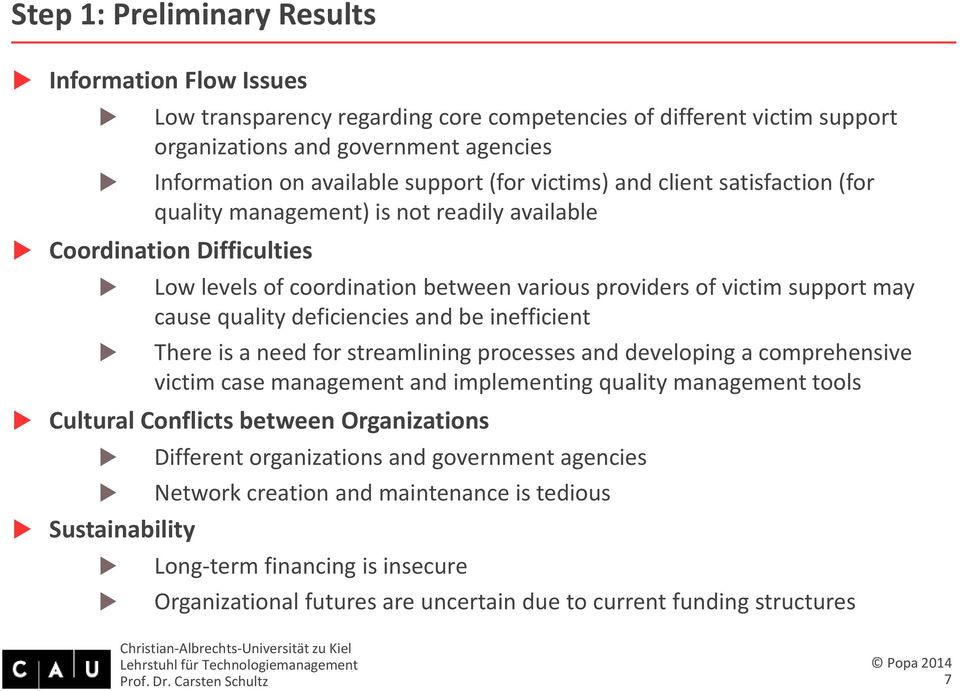 quality deficiencies and be inefficient There is a need for streamlining processes and developing a comprehensive victim case management and implementing quality management tools Cultural Conflicts