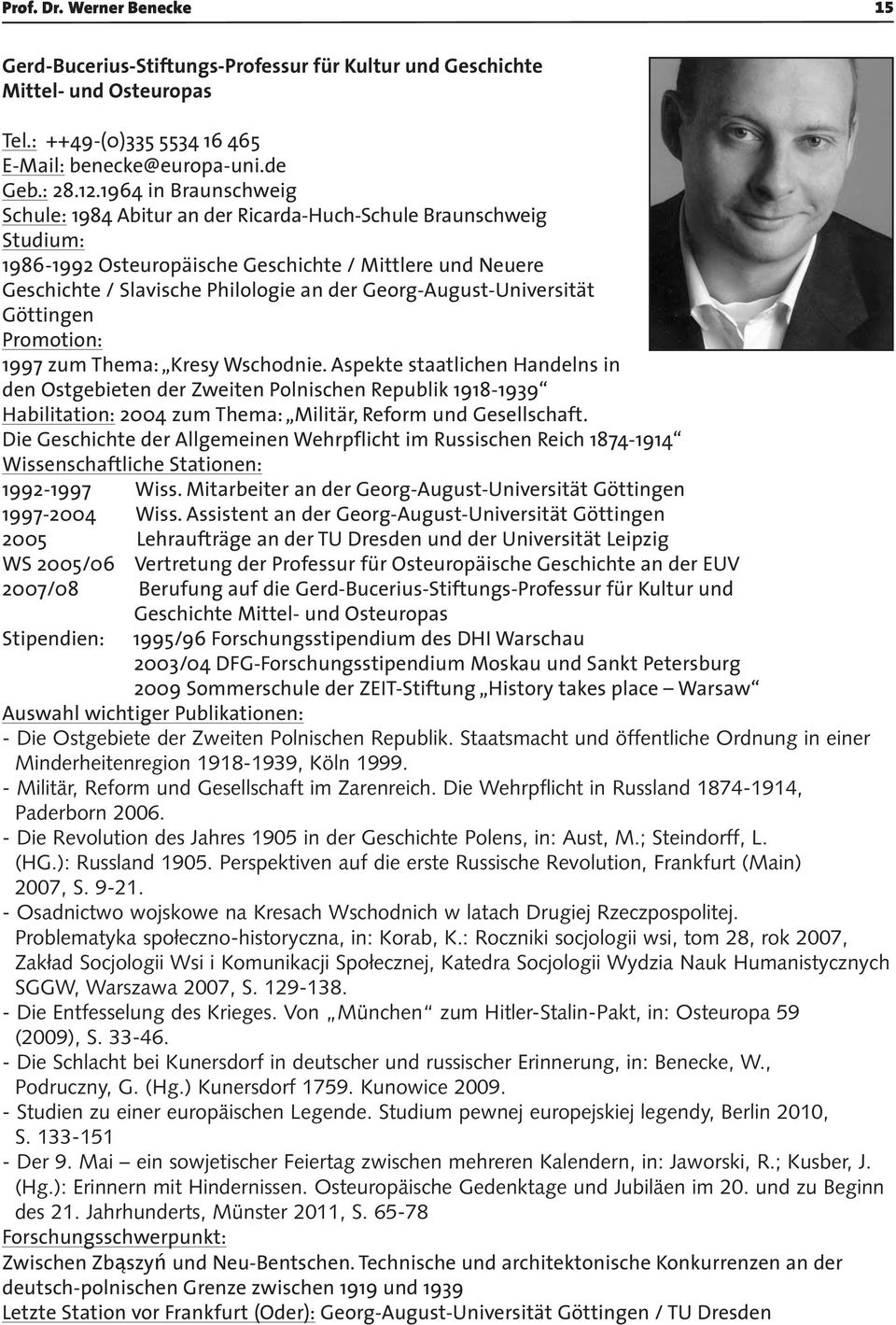 Georg-August-Universität Göttingen Promotion: 1997 zum Thema: Kresy Wschodnie.