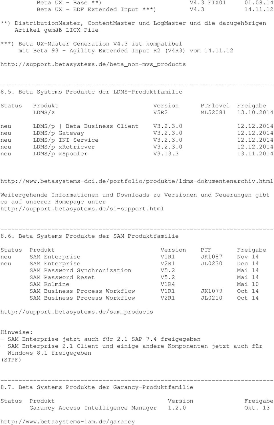 3 ist kompatibel mit Beta 93 - Agility Extended Input R2 (V4R3) vom 14.11.12 http://support.betasystems.de/beta_non-mvs_products 8.5.
