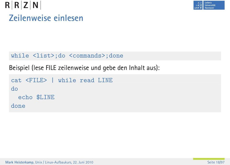 aus): cat <FILE> while read LINE do echo $LINE done Mark