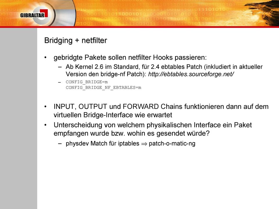 net/ CONFIG_BRIDGE=m CONFIG_BRIDGE_NF_EBTABLES=m INPUT, OUTPUT und FORWARD Chains funktionieren dann auf dem virtuellen