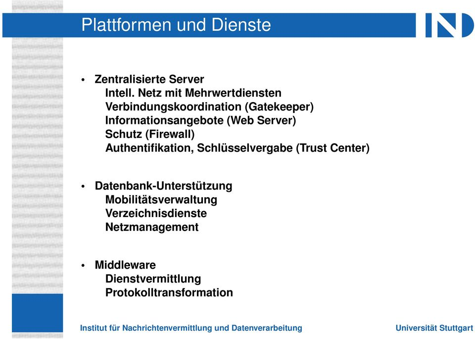 (Web Server) Schutz (Firewall) Authentifikation, Schlüsselvergabe (Trust Center)