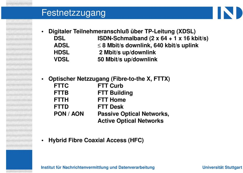 up/downlink Optischer Netzzugang (Fibre-to-the X, FTTX) FTTC FTT Curb FTTB FTT Building FTTH FTT