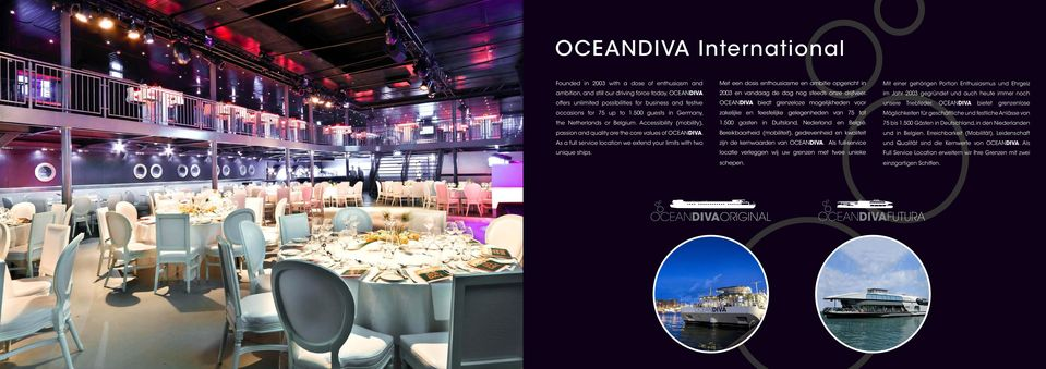 Accessibility (mobility), passion and quality are the core values of OCEANDIVA. As a full service location we extend your limits with two unique ships.