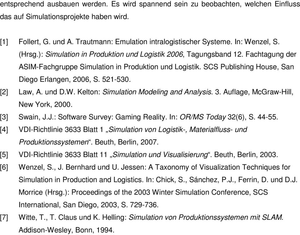 SCS Publishing House, San Diego Erlangen, 2006, S. 521-530. [2] Law, A. und D.W. Kelton: Simulation Modeling and Analysis. 3. Auflage, McGraw-Hill, New York, 2000. [3] Swain, J.