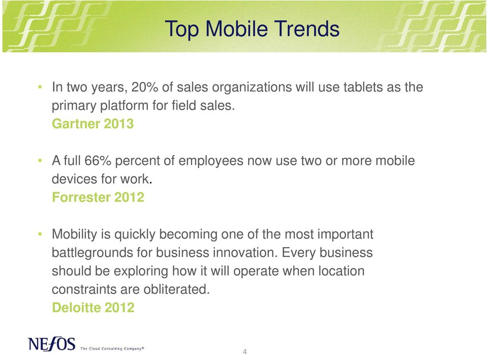 Forrester 2012 Mobility is quickly becoming one of the most important battlegrounds for business innovation.