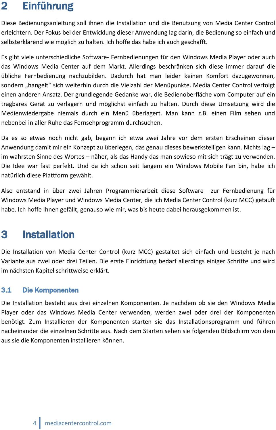 Es gibt viele unterschiedliche Software- Fernbedienungen für den Windows Media Player oder auch das Windows Media Center auf dem Markt.