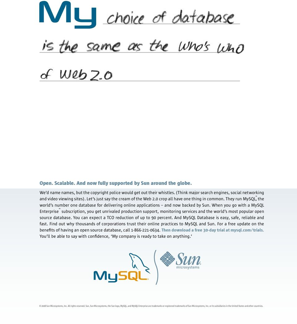They run MySQL, the world s number one database for delivering online applications and now backed by Sun.