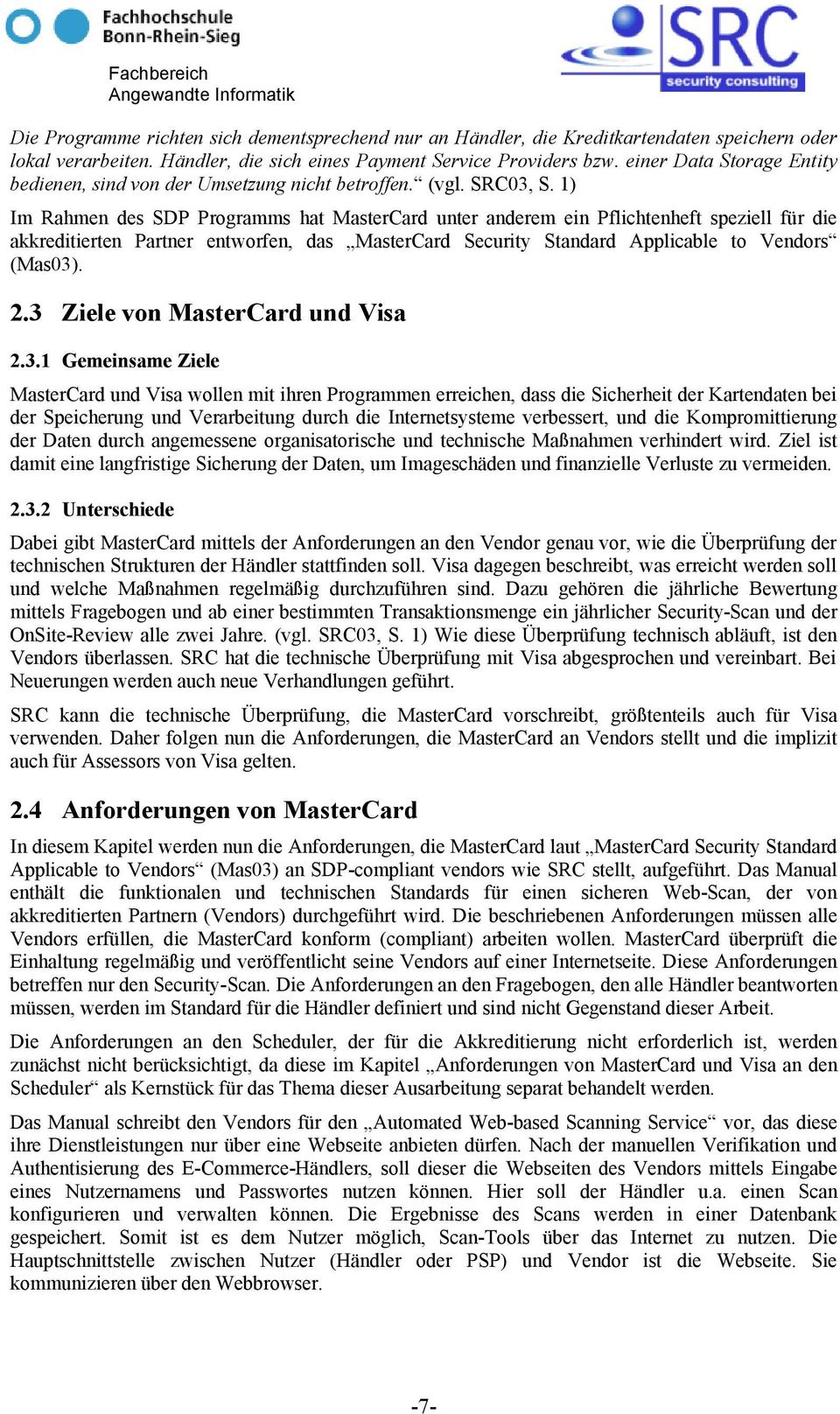 1) Im Rahmen des SDP Programms hat MasterCard unter anderem ein Pflichtenheft speziell für die akkreditierten Partner entworfen, das MasterCard Security Standard Applicable to Vendors (Mas03). 2.
