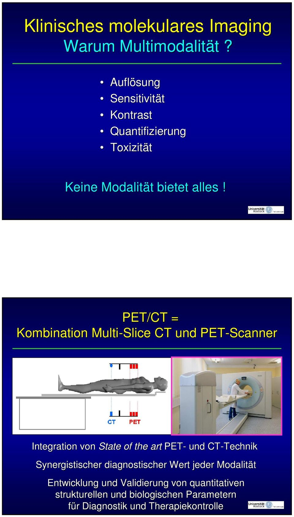 PET/CT = Kombination Multi-Slice CT und PET-Scanner Integration von State of the art PET- und CT-Technik