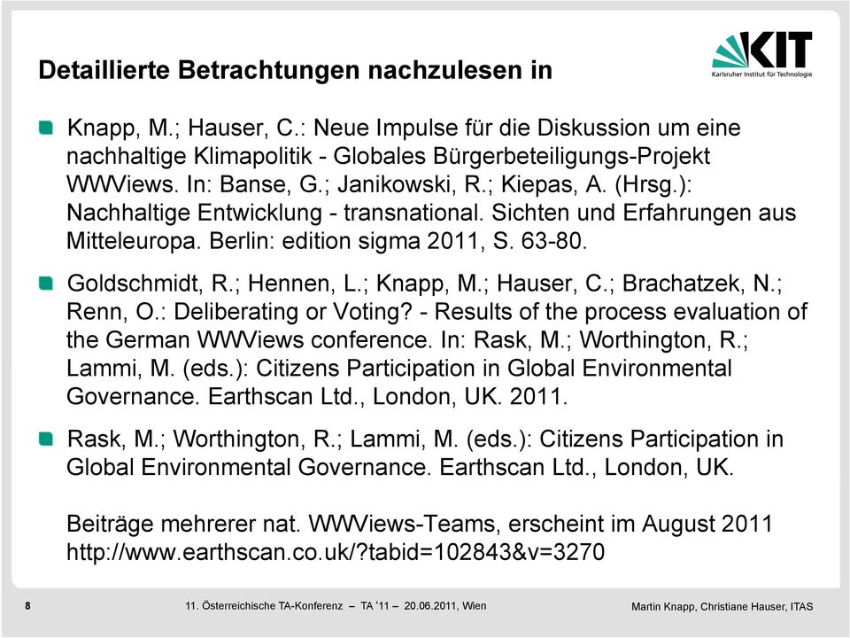 ; Hauser, C.; Brachatzek, N.; Renn, O.: Deliberating or Voting? - Results of the process evaluation of the German WWViews conference. In: Rask, M.; Worthington, R.; Lammi, M. (eds.
