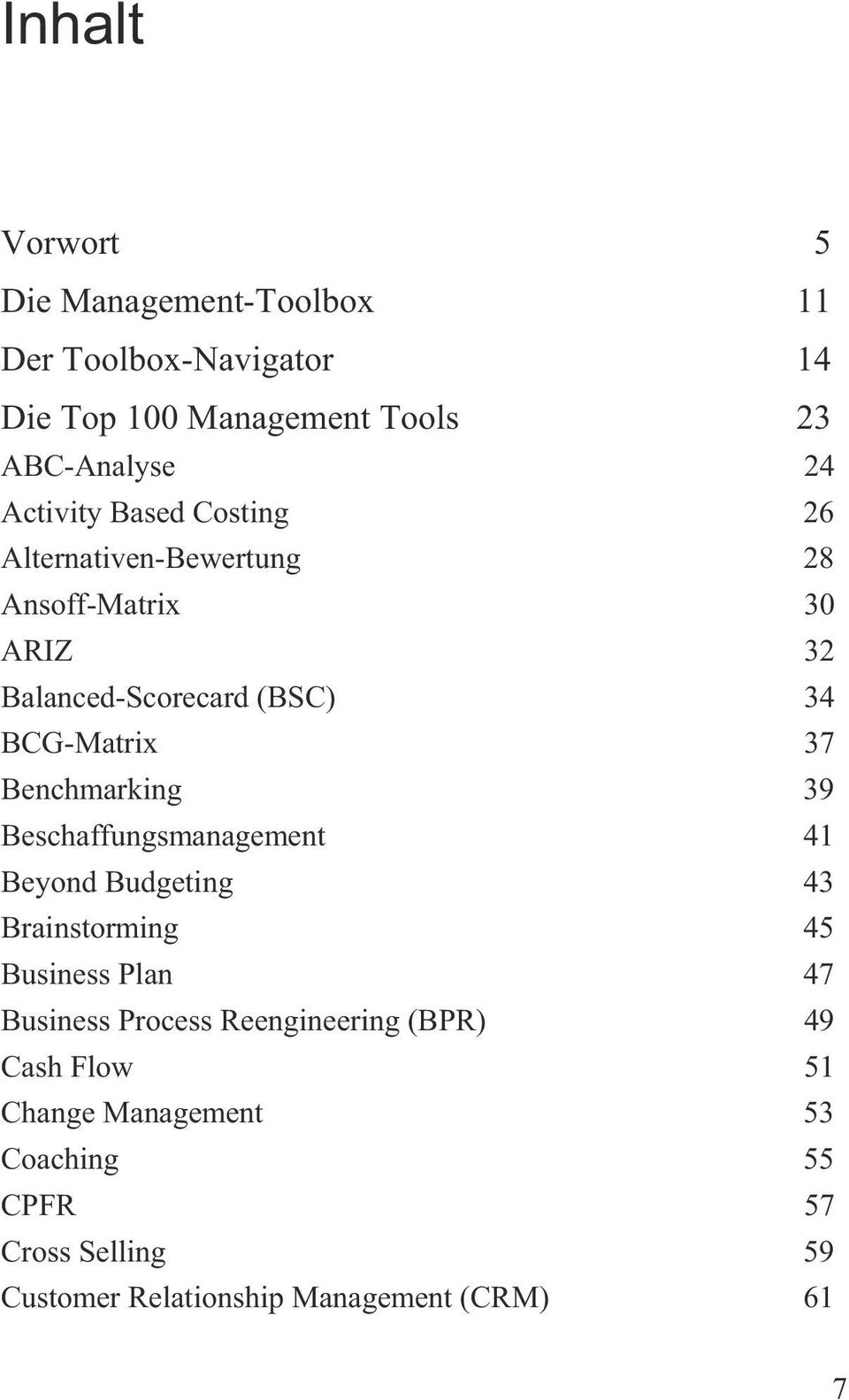 Benchmarking 39 Beschaffungsmanagement 41 Beyond Budgeting 43 Brainstorming 45 Business Plan 47 Business Process