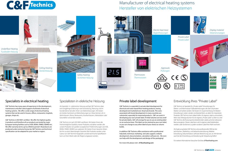 Heizung Private label development Entwicklung Ihres Private Label C&F Technics has many years of experience in the development, maintenance and after sales/support of all kinds of electrical heating