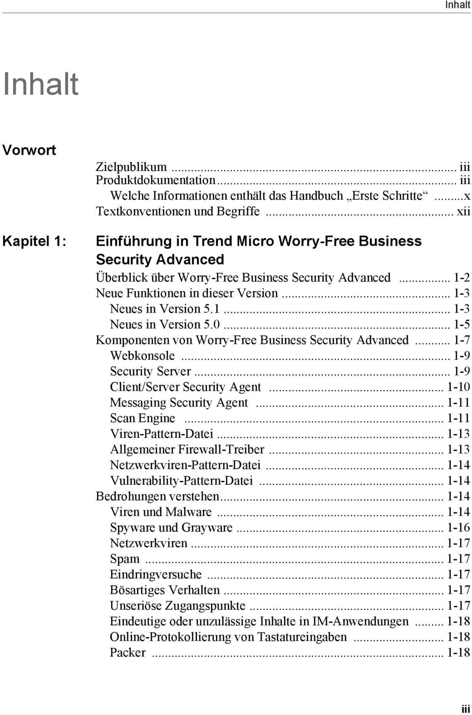 .. 1-5 Komponenten von Worry-Free Business Security Advanced... 1-7 Webkonsole... 1-9 Security Server... 1-9 Client/Server Security Agent... 1-10 Messaging Security Agent... 1-11 Scan Engine.