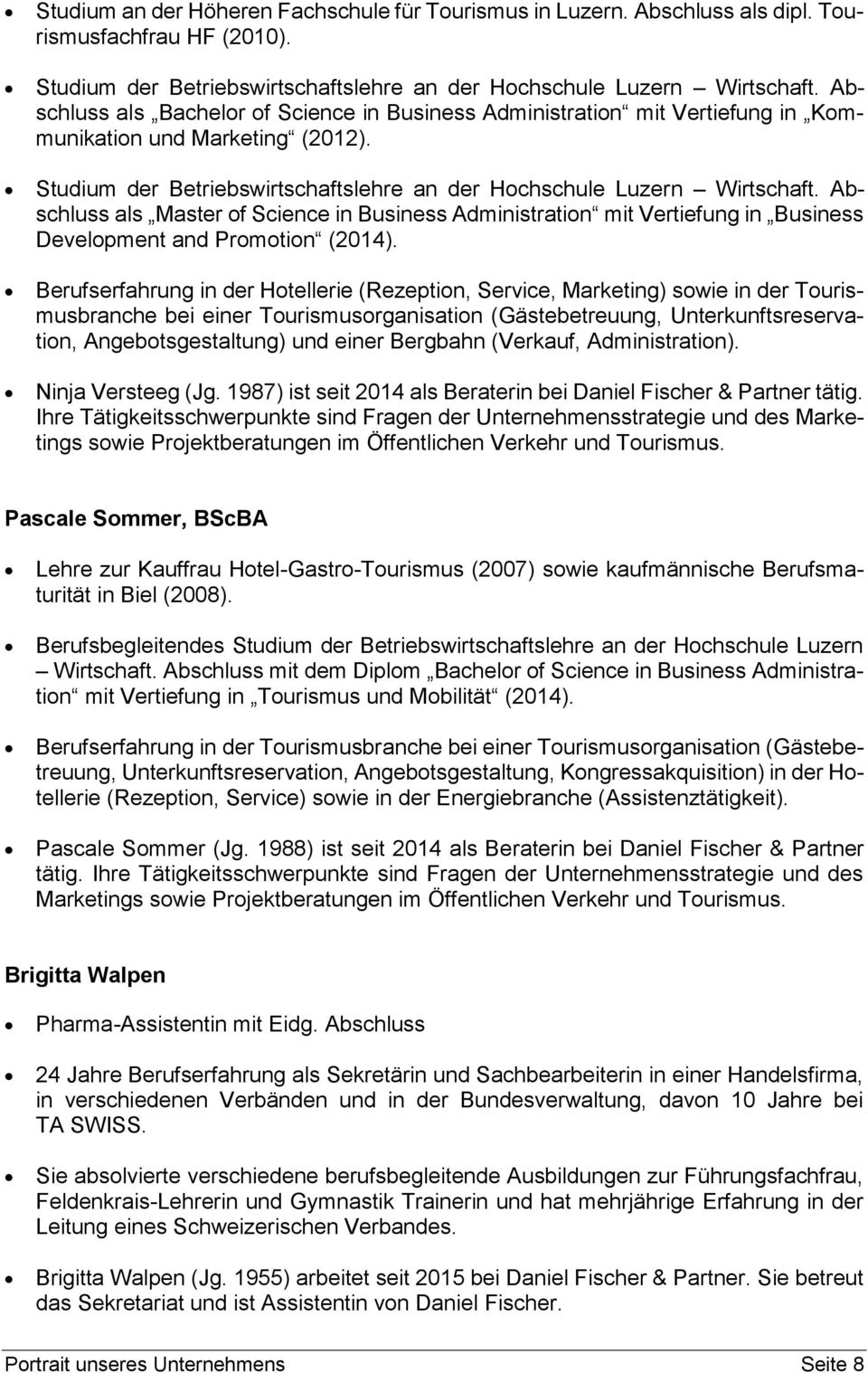 Abschluss als Master of Science in Business Administration mit Vertiefung in Business Development and Promotion (2014).