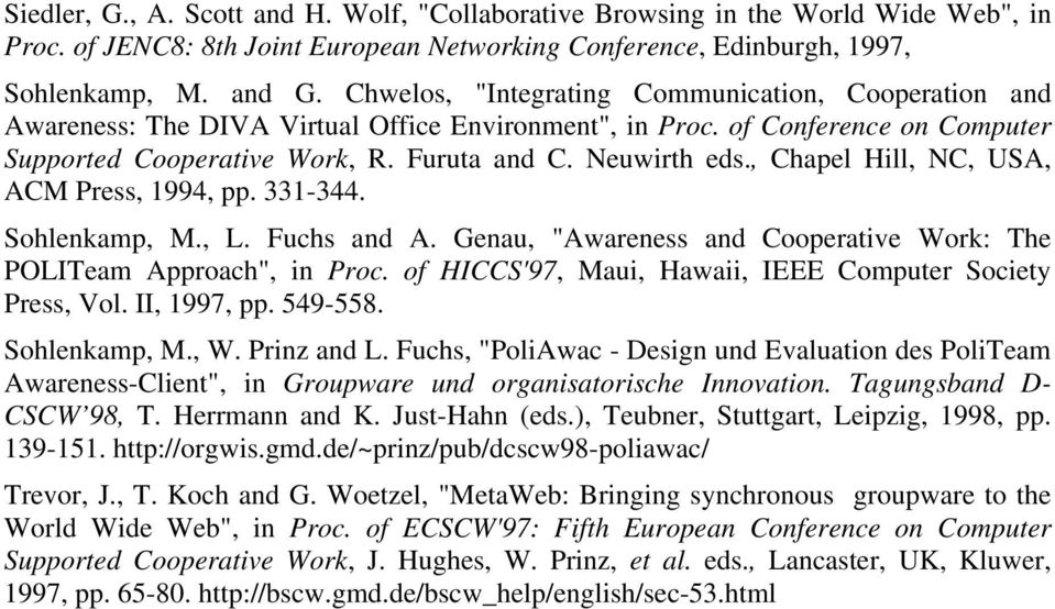 ", Chapel Hill, NC, USA, ACM Press, 1994, pp. 331-344. Sohlenkamp, M., L. Fuchs and A. Genau, ""Awareness and Cooperative Work: The POLITeam Approach"", in Proc."