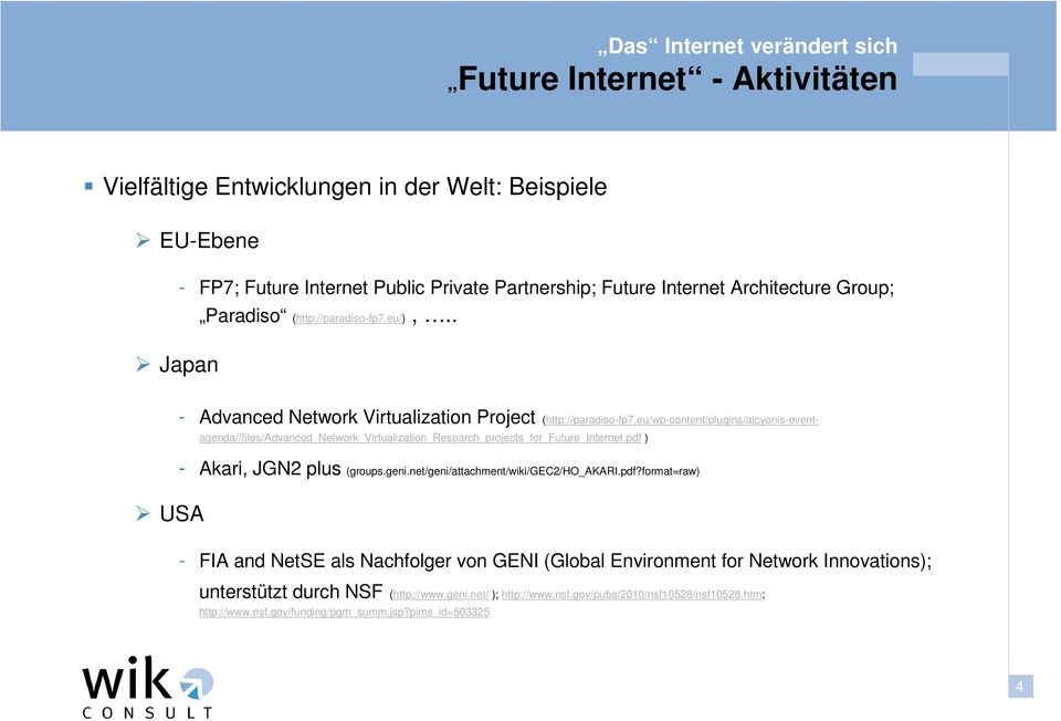 eu/wp-content/plugins/alcyonis-eventagenda//files/advanced_network_virtualization_research_projects_for_future_internet.pdf ) - Akari, JGN2 plus (groups.geni.