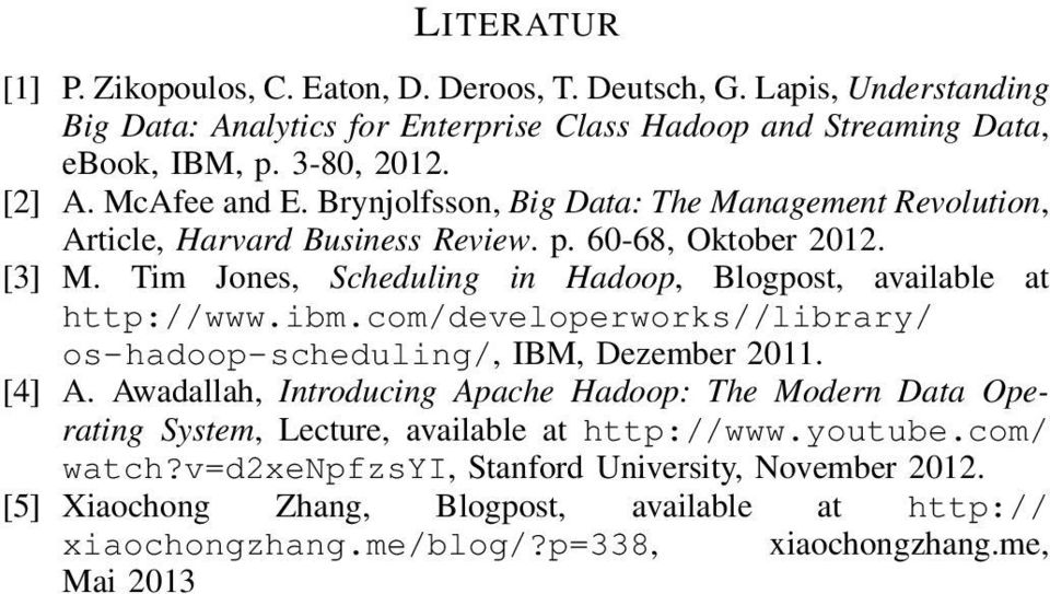 Tim Jones, Scheduling in Hadoop, Blogpost, available at http://www.ibm.com/developerworks//library/ os-hadoop-scheduling/, IBM, Dezember 2011. [4] A.