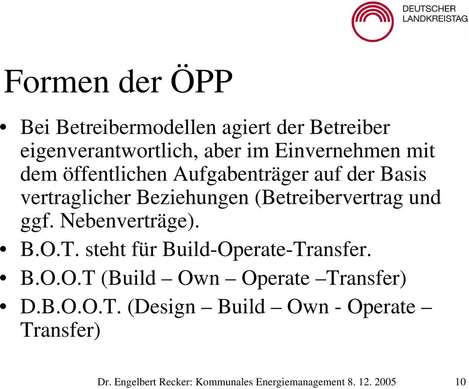 Nebenverträge). B.O.T. steht für Build-Operate-Transfer. B.O.O.T (Build Own Operate Transfer) D.B.O.O.T. (Design Build Own - Operate Transfer) Dr.