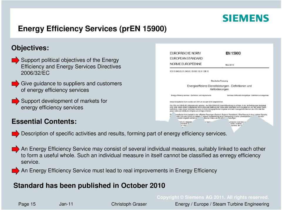 efficiency services. An Energy Efficiency Service may consist of several individual measures, suitably linked to each other to form a useful whole.