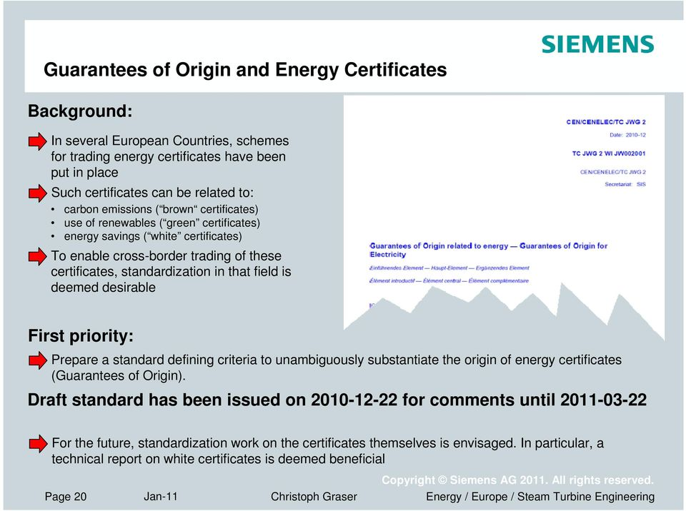 deemed desirable First priority: Prepare a standard defining criteria to unambiguously substantiate the origin of energy certificates (Guarantees of Origin).