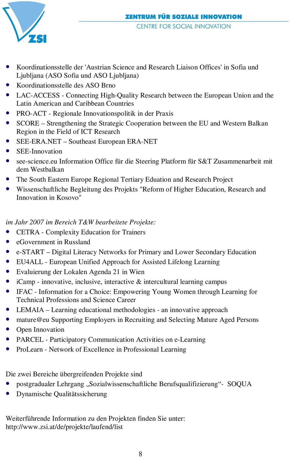 and Western Balkan Region in the Field of ICT Research SEE-ERA.NET Southeast European ERA-NET SEE-Innovation see-science.